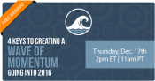 4 Keys to Creating a Wave of Momentum Going Into 2016 [FREE WEBINAR] | Keeping Current Matters