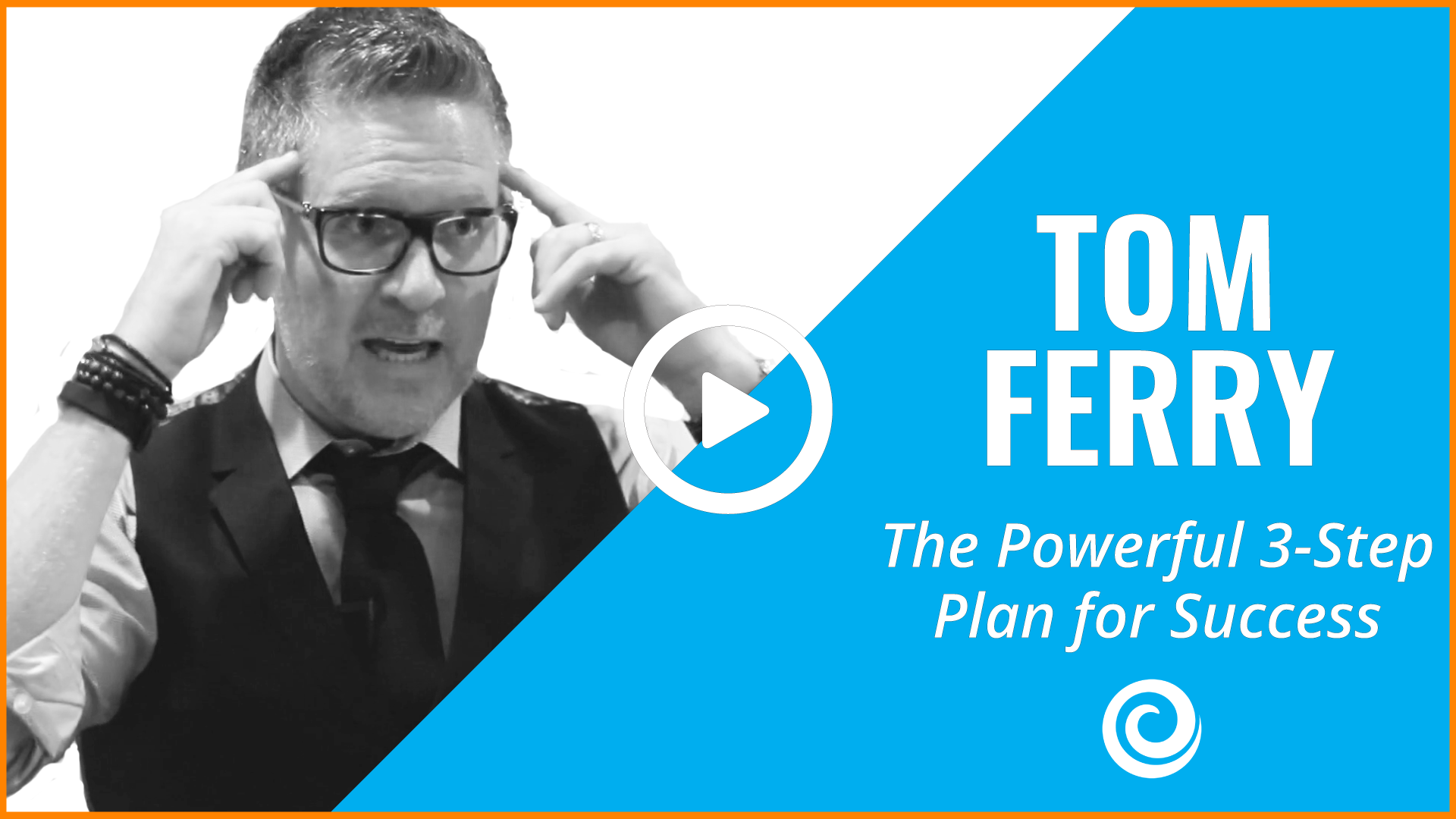 Tom Ferry's Powerful 3-Step Plan for Success - Keeping