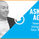 Ask the Agent: How Are You Using Video in Your Business?