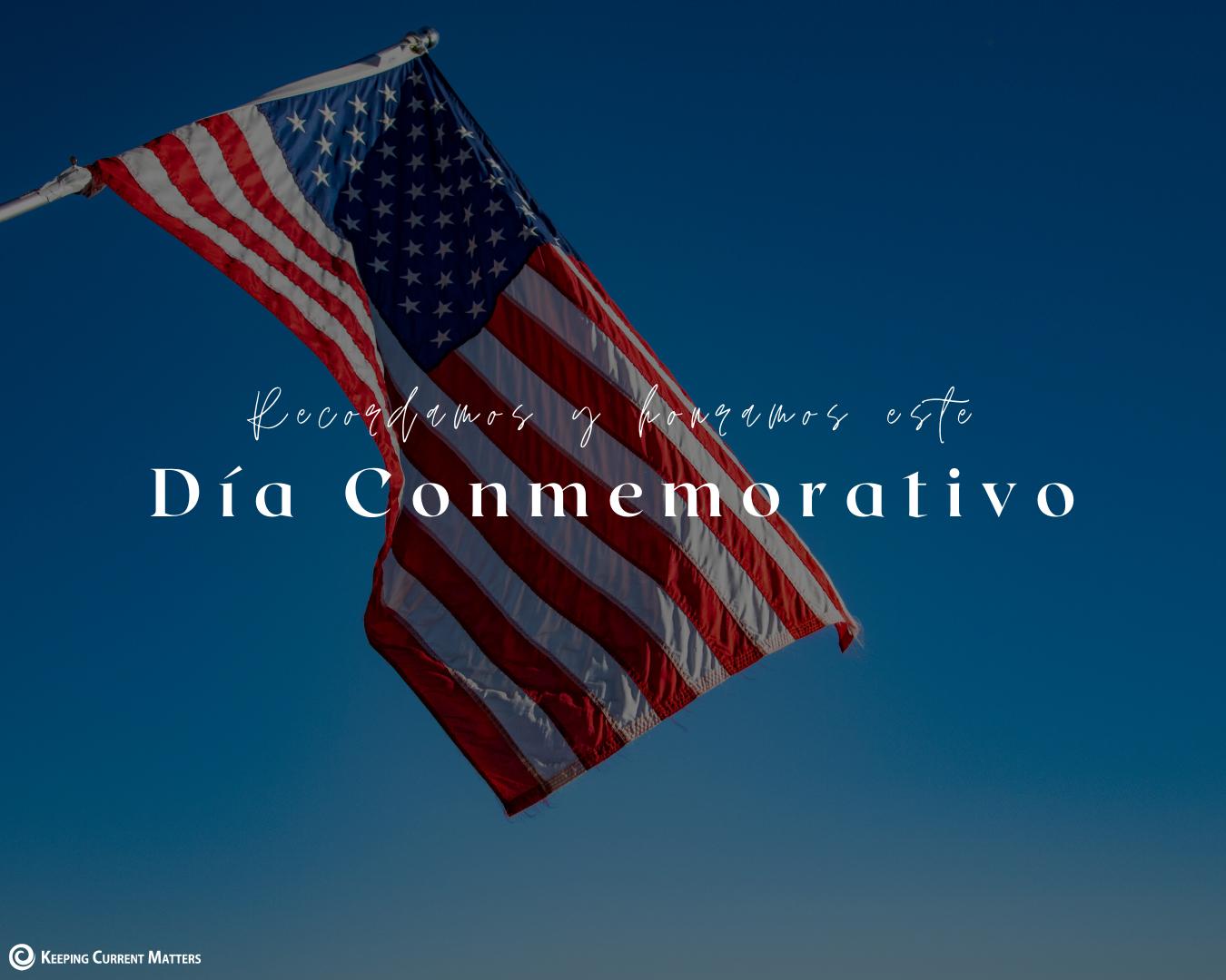 Recordamos y honramos a todos aquellos de dieron todo | Keeping Current Matters