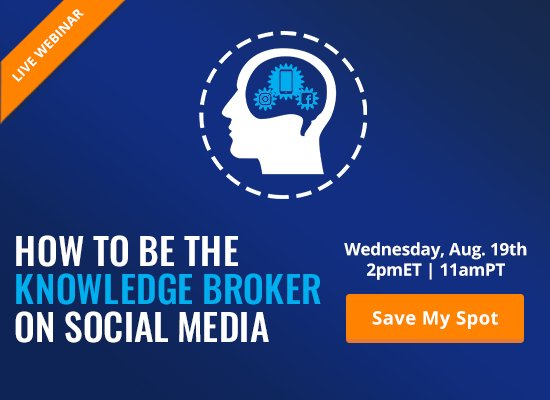 How to Be the Knowledge Broker on Social Media [LIVE WEBINAR]