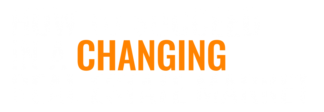How to Succeed in a Changing Real Estate Market